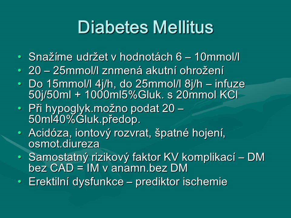 Diabetes Mellitus Snažíme udržet v hodnotách 6 – 10mmol/lSnažíme udržet v hodnotách 6 – 10mmol/l 20 – 25mmol/l znmená akutní ohrožení20 – 25mmol/l znmená akutní ohrožení Do 15mmol/l 4j/h, do 25mmol/l 8j/h – infuze 50j/50ml + 1000ml5%Gluk.