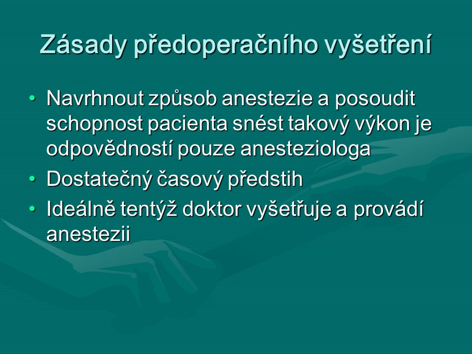 Zásady předoperačního vyšetření Navrhnout způsob anestezie a posoudit schopnost pacienta snést takový výkon je odpovědností pouze anesteziologaNavrhno