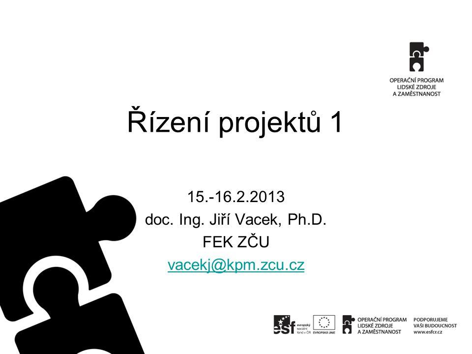 Řízení projektů 1 15.-16.2.2013 doc. Ing. Jiří Vacek, Ph.D. FEK ZČU vacekj@kpm.zcu.cz