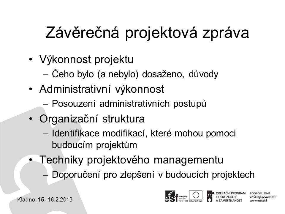 Závěrečná projektová zpráva Výkonnost projektu –Čeho bylo (a nebylo) dosaženo, důvody Administrativní výkonnost –Posouzení administrativních postupů O
