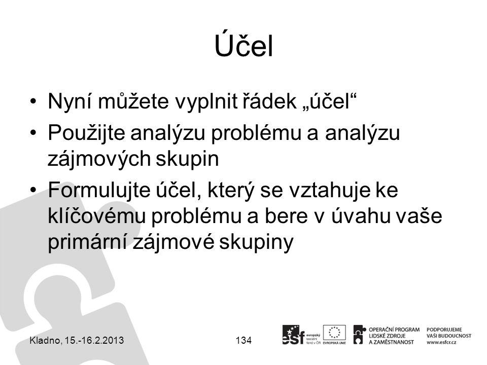 """134 Účel Nyní můžete vyplnit řádek """"účel"""" Použijte analýzu problému a analýzu zájmových skupin Formulujte účel, který se vztahuje ke klíčovému problém"""