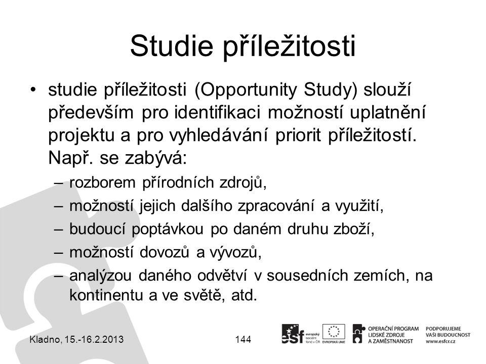 144 Studie příležitosti studie příležitosti (Opportunity Study) slouží především pro identifikaci možností uplatnění projektu a pro vyhledávání priori
