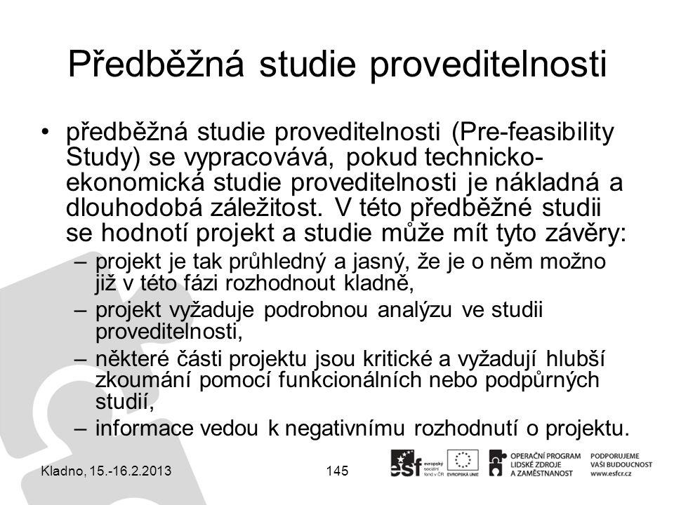 145 Předběžná studie proveditelnosti předběžná studie proveditelnosti (Pre-feasibility Study) se vypracovává, pokud technicko- ekonomická studie prove