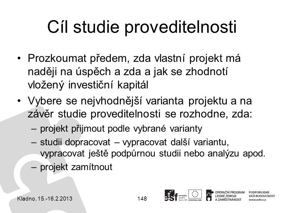 148 Cíl studie proveditelnosti Prozkoumat předem, zda vlastní projekt má naději na úspěch a zda a jak se zhodnotí vložený investiční kapitál Vybere se