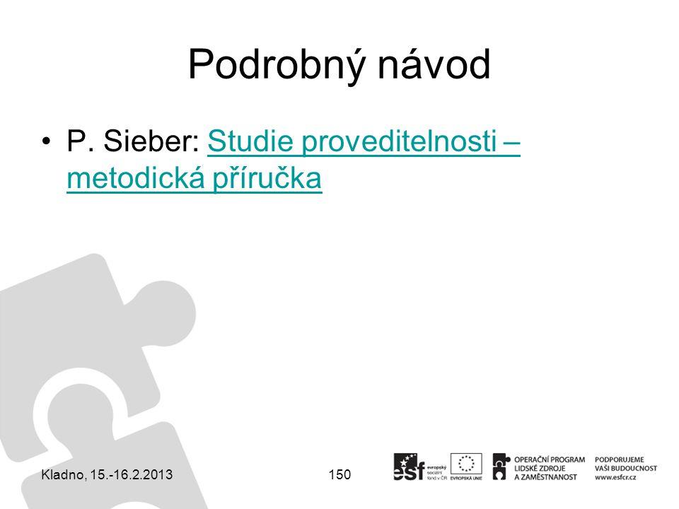 150 Podrobný návod P. Sieber: Studie proveditelnosti – metodická příručkaStudie proveditelnosti – metodická příručka Kladno, 15.-16.2.2013