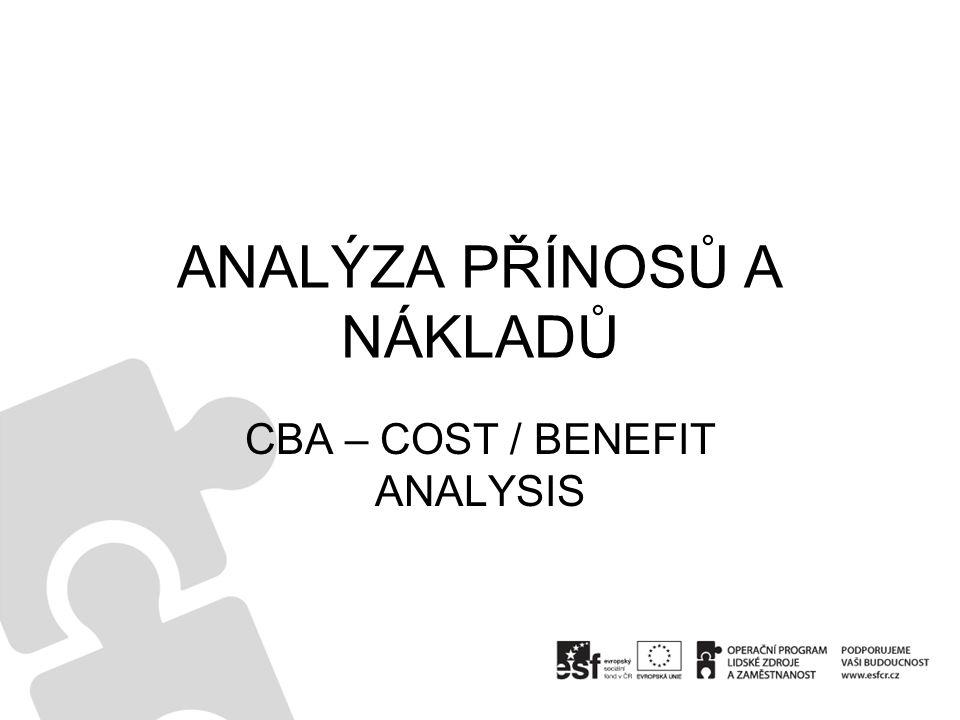 ANALÝZA PŘÍNOSŮ A NÁKLADŮ CBA – COST / BENEFIT ANALYSIS