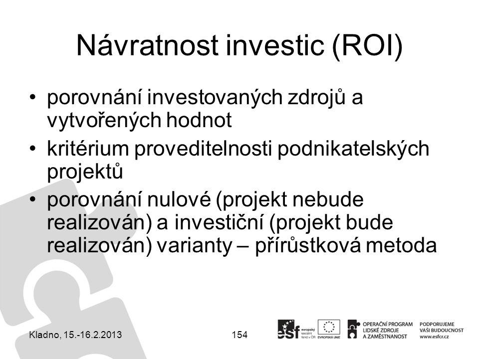 154 Návratnost investic (ROI) porovnání investovaných zdrojů a vytvořených hodnot kritérium proveditelnosti podnikatelských projektů porovnání nulové