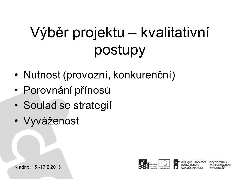 Výběr projektu – kvalitativní postupy Nutnost (provozní, konkurenční) Porovnání přínosů Soulad se strategií Vyváženost 19Kladno, 15.-16.2.2013