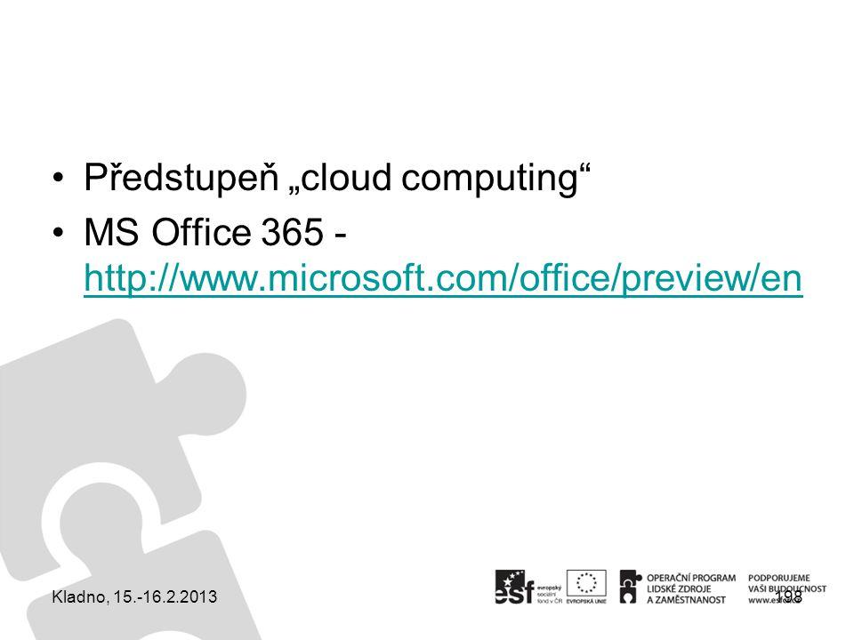"Předstupeň ""cloud computing"" MS Office 365 - http://www.microsoft.com/office/preview/en http://www.microsoft.com/office/preview/en Kladno, 15.-16.2.20"