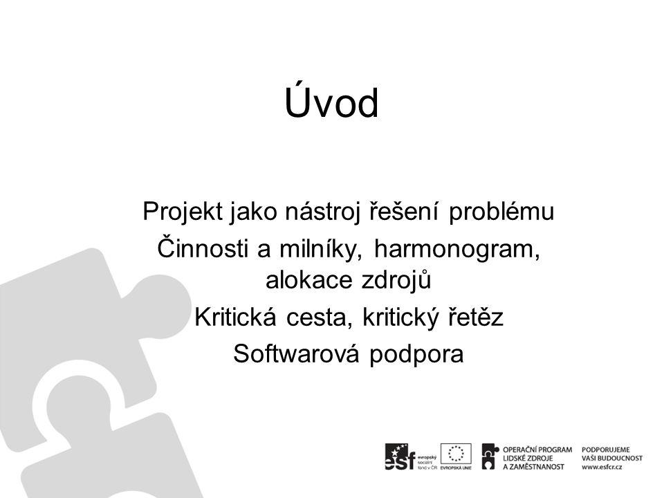 Úvod Projekt jako nástroj řešení problému Činnosti a milníky, harmonogram, alokace zdrojů Kritická cesta, kritický řetěz Softwarová podpora