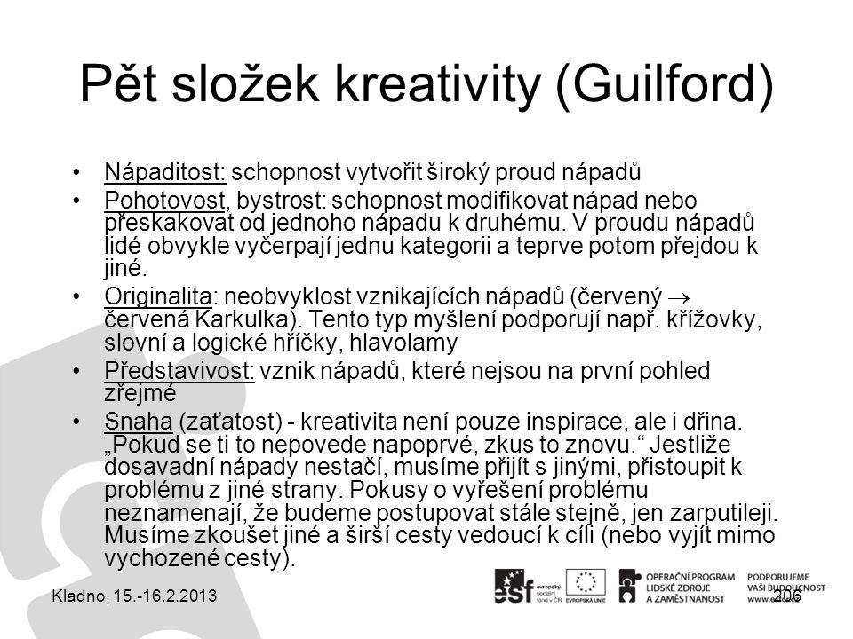 206 Pět složek kreativity (Guilford) Nápaditost: schopnost vytvořit široký proud nápadů Pohotovost, bystrost: schopnost modifikovat nápad nebo přeskak