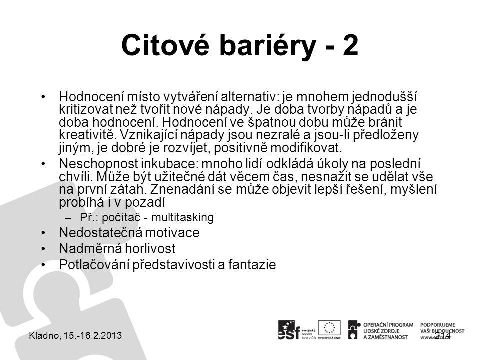 214 Citové bariéry - 2 Hodnocení místo vytváření alternativ: je mnohem jednodušší kritizovat než tvořit nové nápady. Je doba tvorby nápadů a je doba h