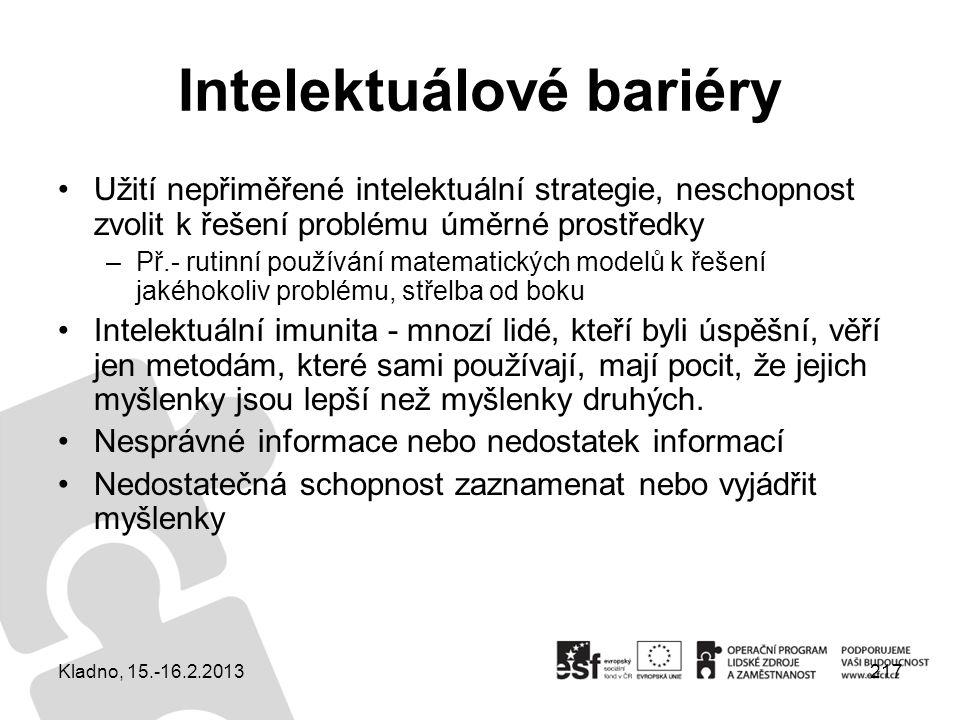 217 Intelektuálové bariéry Užití nepřiměřené intelektuální strategie, neschopnost zvolit k řešení problému úměrné prostředky –Př.- rutinní používání m