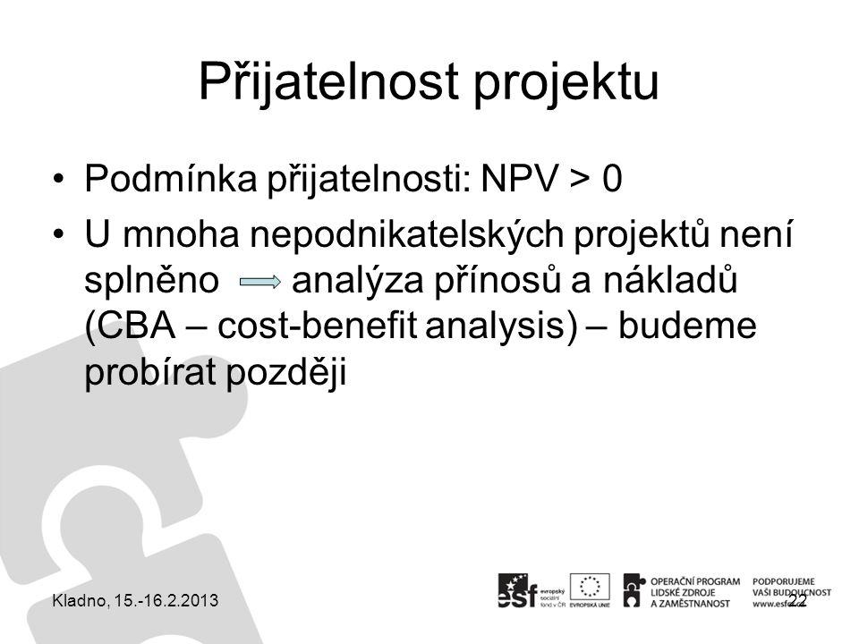 Přijatelnost projektu Podmínka přijatelnosti: NPV > 0 U mnoha nepodnikatelských projektů není splněno analýza přínosů a nákladů (CBA – cost-benefit an