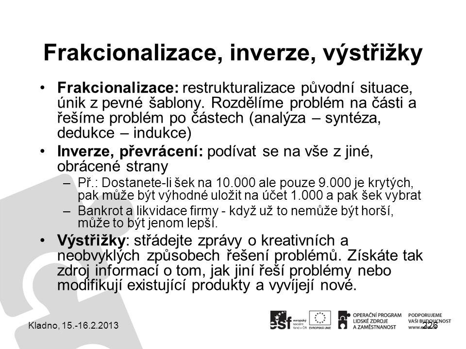 226 Frakcionalizace, inverze, výstřižky Frakcionalizace: restrukturalizace původní situace, únik z pevné šablony. Rozdělíme problém na části a řešíme