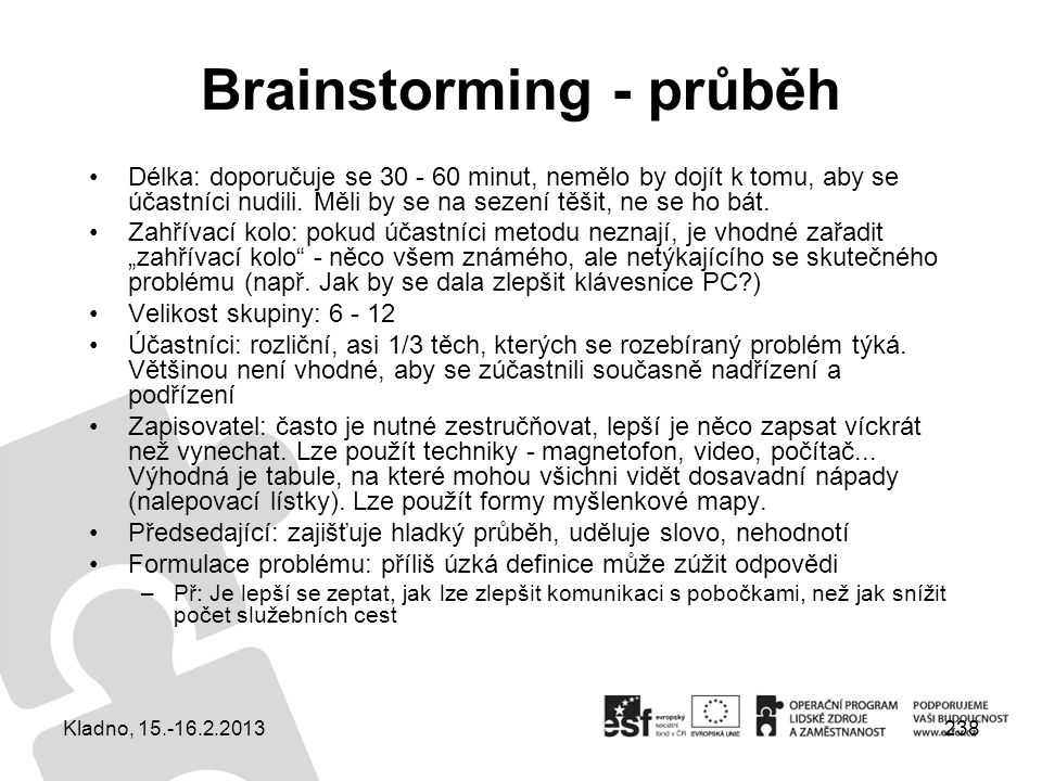 238 Brainstorming - průběh Délka: doporučuje se 30 - 60 minut, nemělo by dojít k tomu, aby se účastníci nudili. Měli by se na sezení těšit, ne se ho b