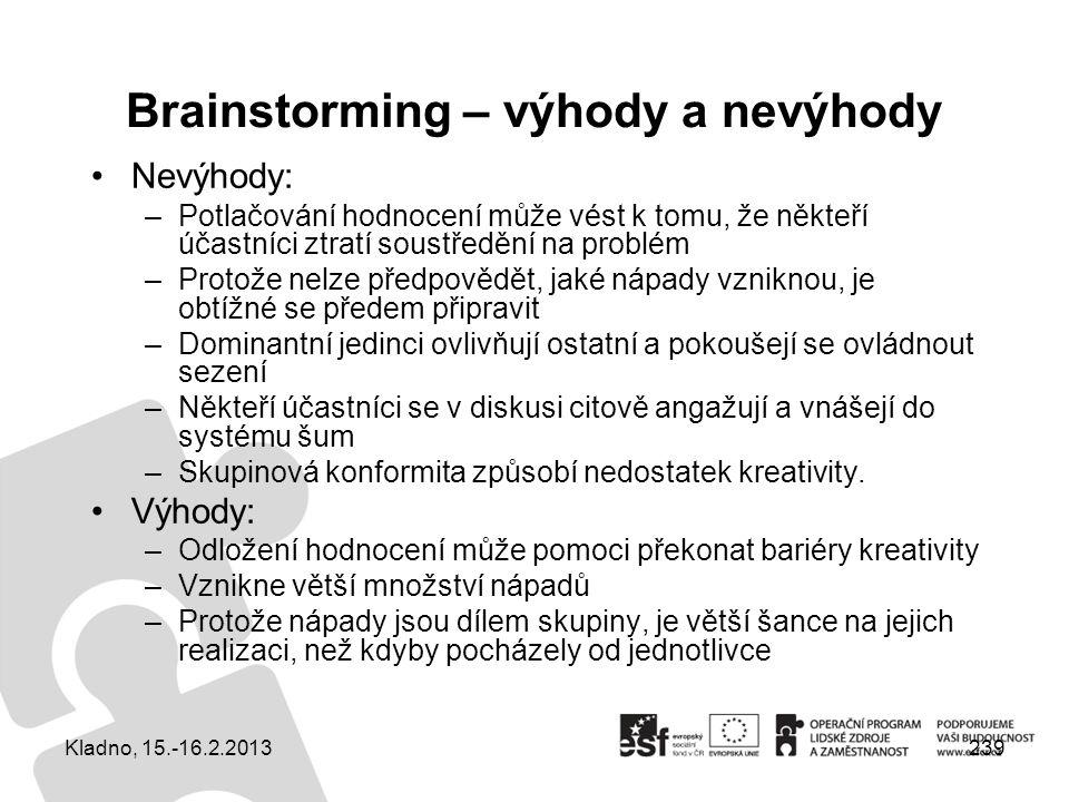 239 Brainstorming – výhody a nevýhody Nevýhody: –Potlačování hodnocení může vést k tomu, že někteří účastníci ztratí soustředění na problém –Protože n