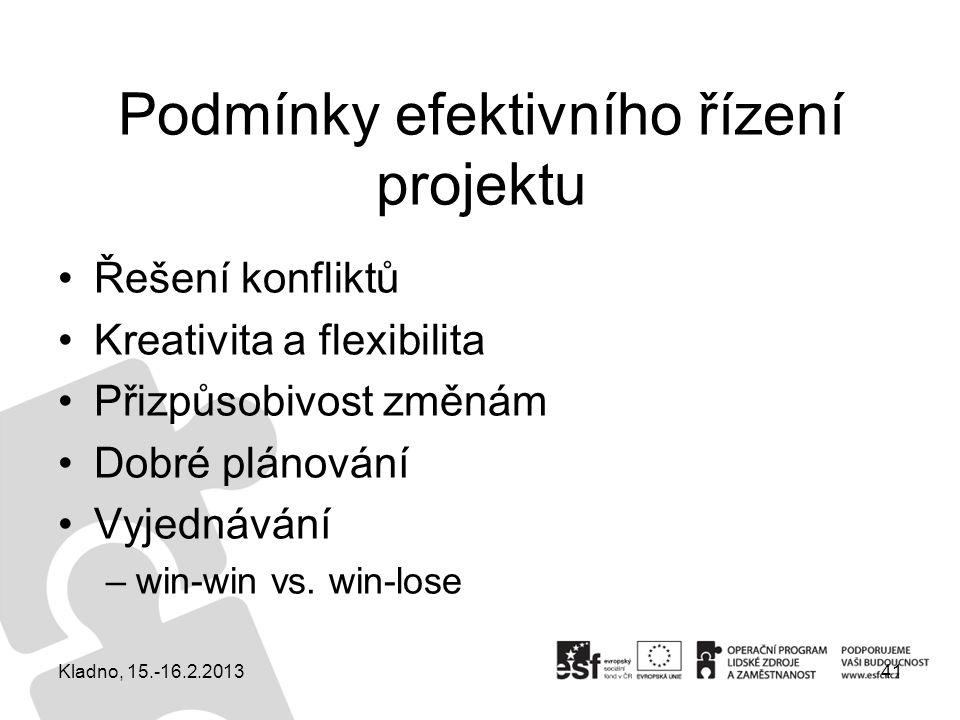 Podmínky efektivního řízení projektu Řešení konfliktů Kreativita a flexibilita Přizpůsobivost změnám Dobré plánování Vyjednávání –win-win vs. win-lose