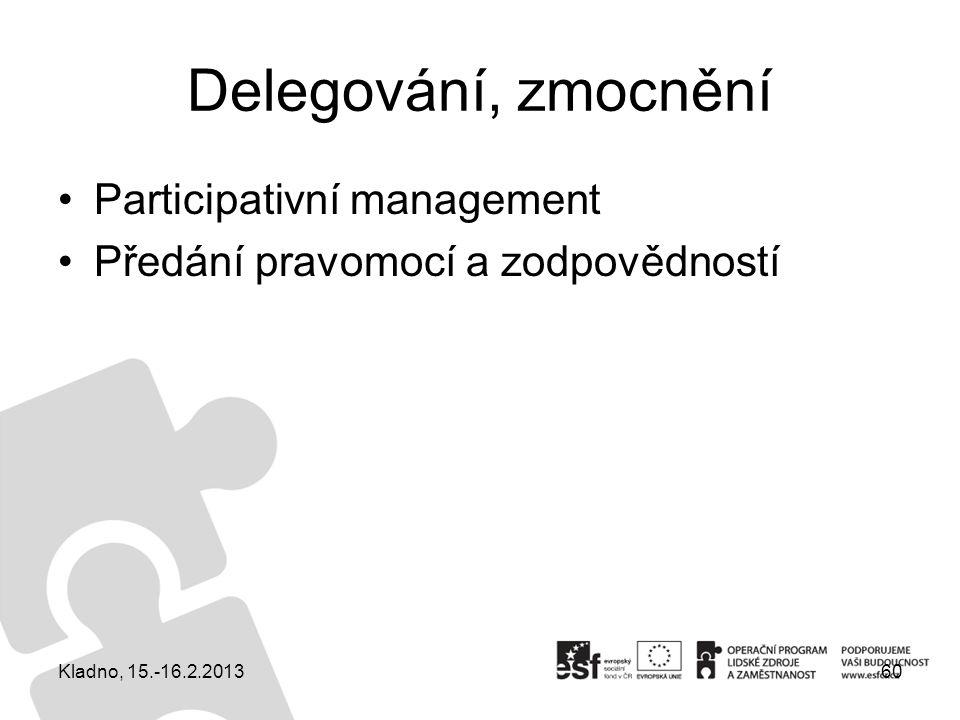 Delegování, zmocnění Participativní management Předání pravomocí a zodpovědností 60Kladno, 15.-16.2.2013