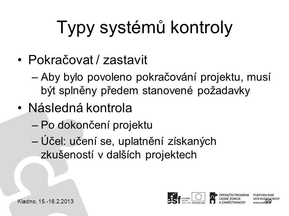 Typy systémů kontroly Pokračovat / zastavit –Aby bylo povoleno pokračování projektu, musí být splněny předem stanovené požadavky Následná kontrola –Po