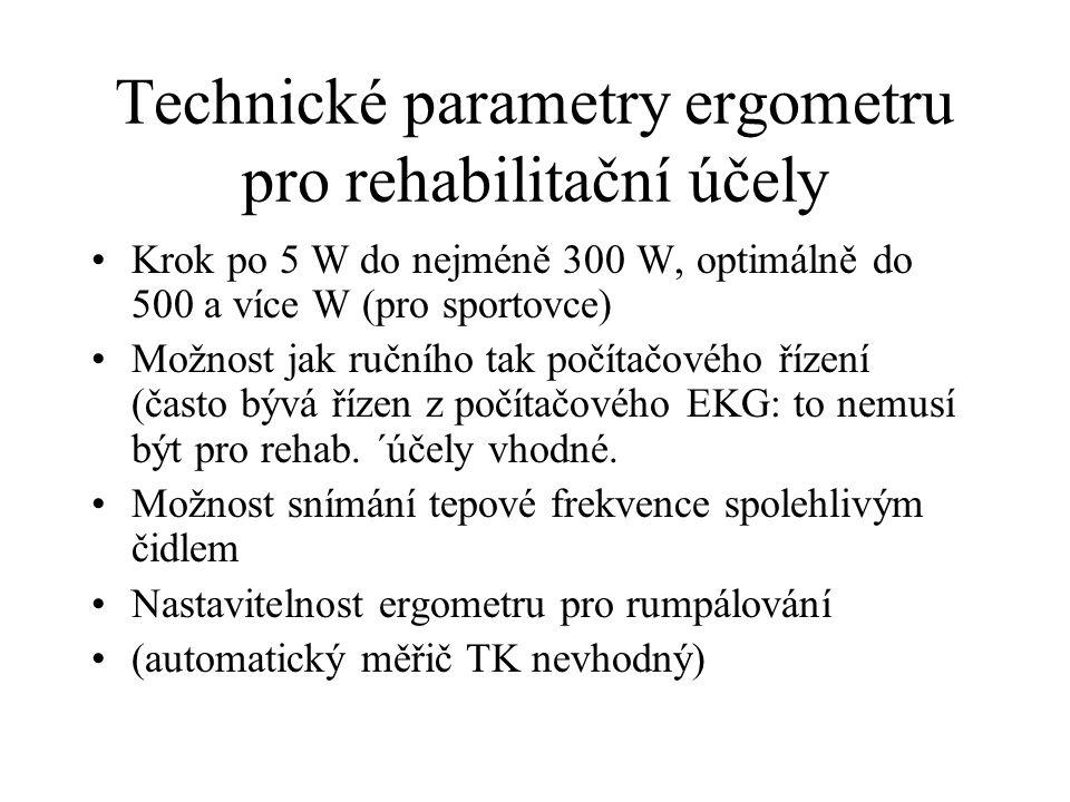 Technické parametry ergometru pro rehabilitační účely Krok po 5 W do nejméně 300 W, optimálně do 500 a více W (pro sportovce) Možnost jak ručního tak