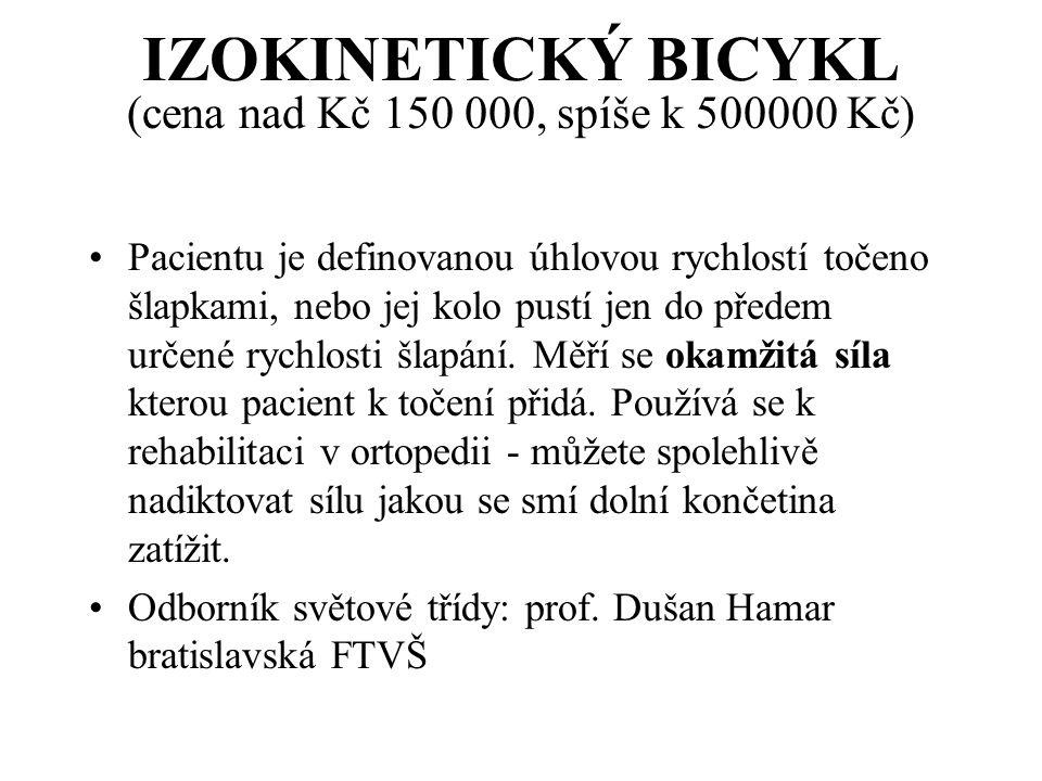 IZOKINETICKÝ BICYKL (cena nad Kč 150 000, spíše k 500000 Kč) Pacientu je definovanou úhlovou rychlostí točeno šlapkami, nebo jej kolo pustí jen do pře