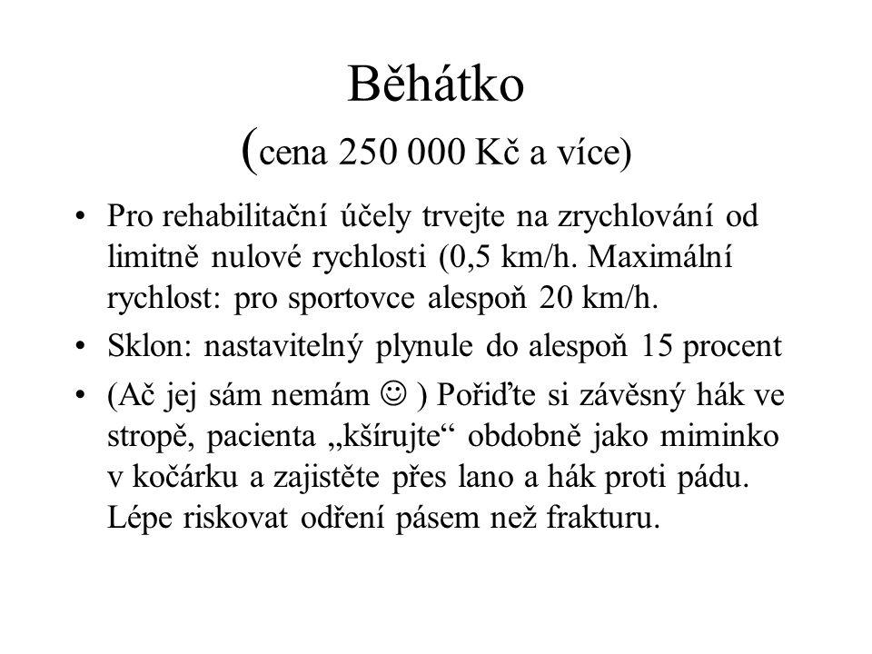 Běhátko ( cena 250 000 Kč a více) Pro rehabilitační účely trvejte na zrychlování od limitně nulové rychlosti (0,5 km/h. Maximální rychlost: pro sporto