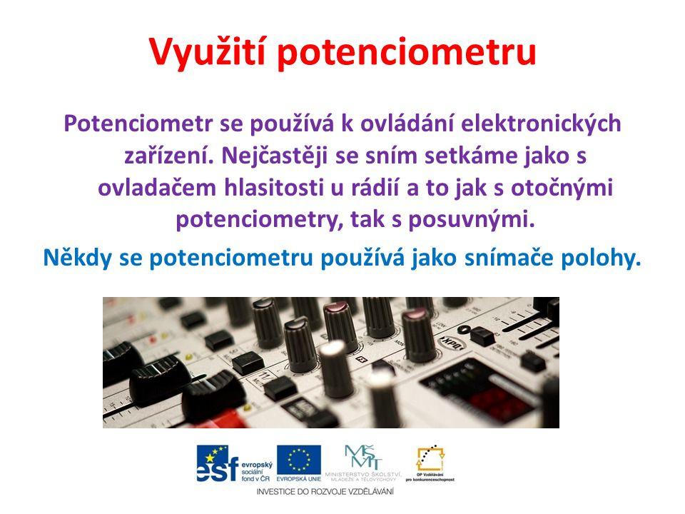 Využití potenciometru Potenciometr se používá k ovládání elektronických zařízení. Nejčastěji se sním setkáme jako s ovladačem hlasitosti u rádií a to