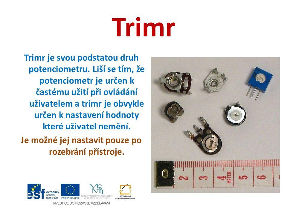Trimr Trimr je svou podstatou druh potenciometru. Liší se tím, že potenciometr je určen k častému užití při ovládání uživatelem a trimr je obvykle urč