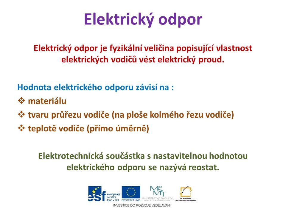 Elektrický odpor Elektrický odpor je fyzikální veličina popisující vlastnost elektrických vodičů vést elektrický proud. Hodnota elektrického odporu zá