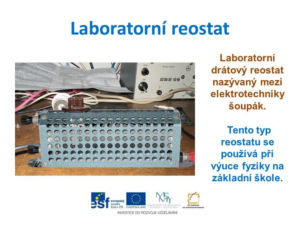 Laboratorní reostat Laboratorní drátový reostat nazývaný mezi elektrotechniky šoupák. Tento typ reostatu se používá při výuce fyziky na základní škole