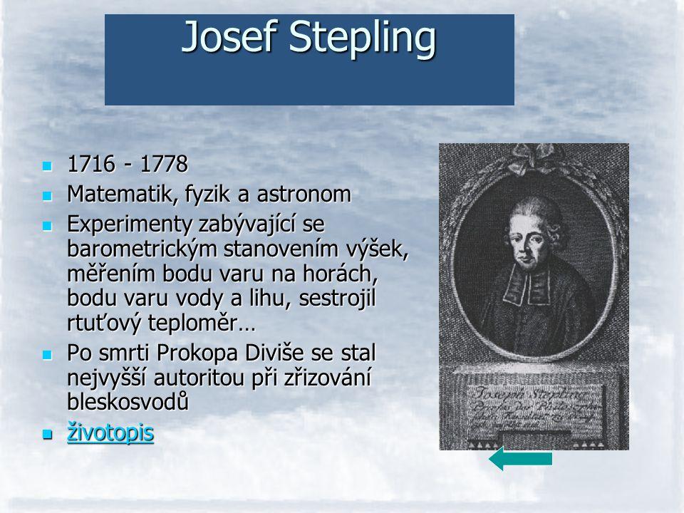 Josef Stepling 1716 - 1778 Matematik, fyzik a astronom Experimenty zabývající se barometrickým stanovením výšek, měřením bodu varu na horách, bodu var