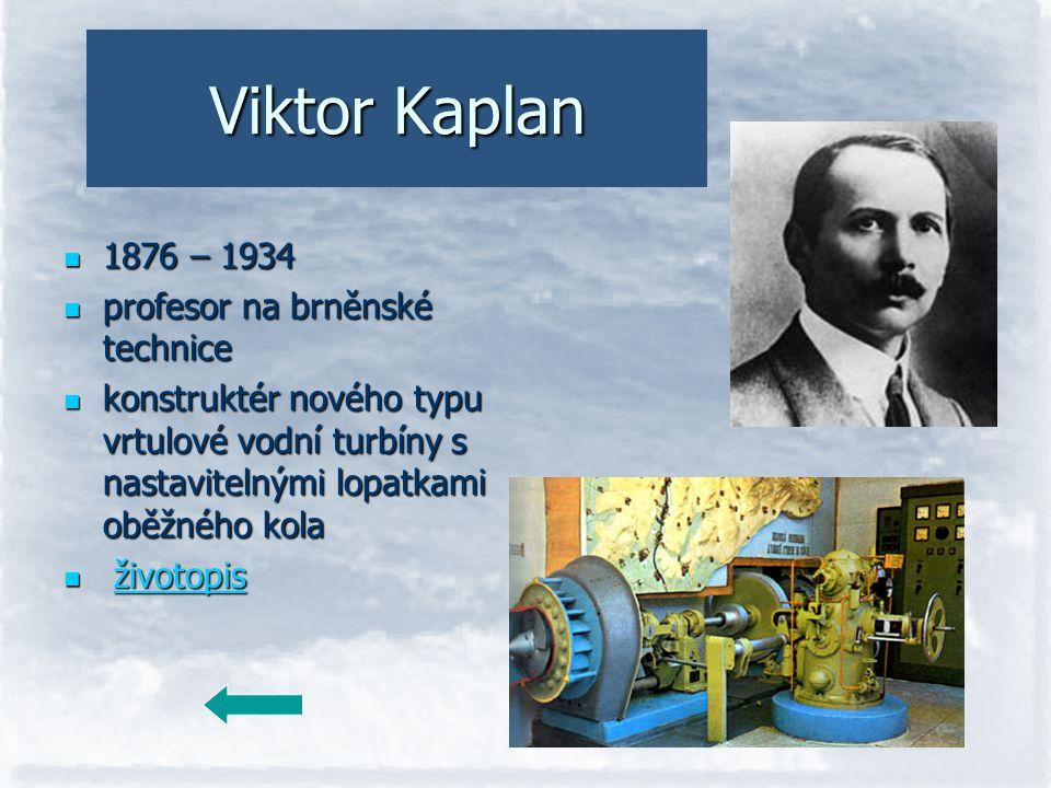 Viktor Kaplan 1876 – 1934 profesor na brněnské technice konstruktér nového typu vrtulové vodní turbíny s nastavitelnými lopatkami oběžného kola ž žž i