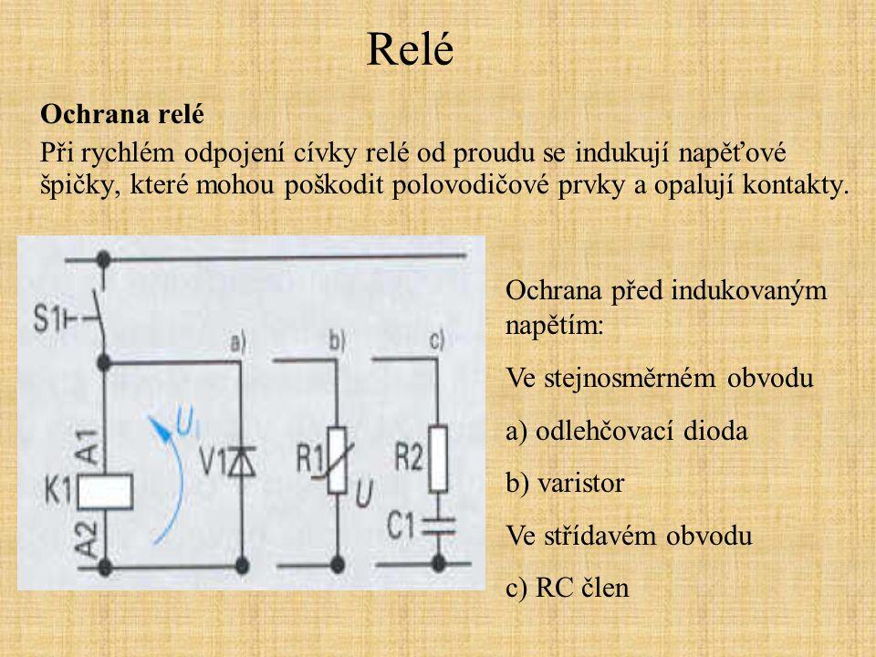 Relé Ochrana relé Při rychlém odpojení cívky relé od proudu se indukují napěťové špičky, které mohou poškodit polovodičové prvky a opalují kontakty. O