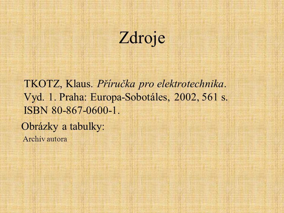 Zdroje TKOTZ, Klaus. Příručka pro elektrotechnika. Vyd. 1. Praha: Europa-Sobotáles, 2002, 561 s. ISBN 80-867-0600-1. Obrázky a tabulky: Archív autora