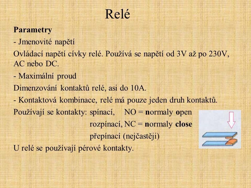 Relé Parametry - Jmenovité napětí Ovládací napětí cívky relé. Používá se napětí od 3V až po 230V, AC nebo DC. - Maximální proud Dimenzování kontaktů r