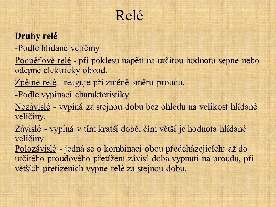 Relé Druhy relé -Podle činnosti Monostabilní relé - relé je sepnuto po dobu připojení napětí k cívce relé, po odpojení napětí, relé vypne.