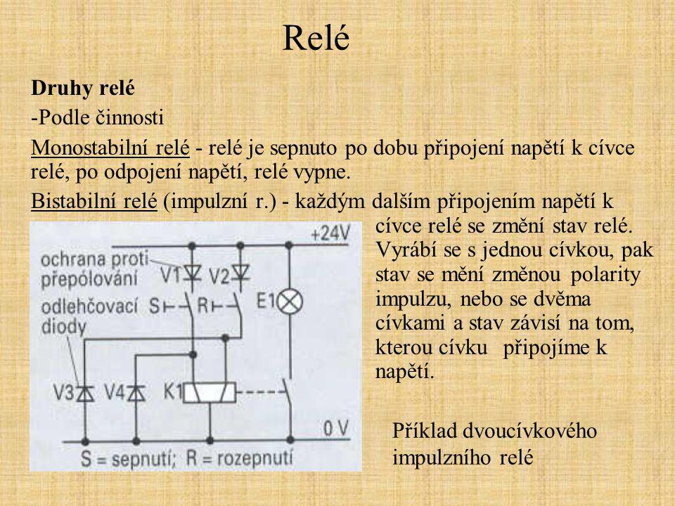 Relé Druhy relé -Podle činnosti Monostabilní relé - relé je sepnuto po dobu připojení napětí k cívce relé, po odpojení napětí, relé vypne. Bistabilní
