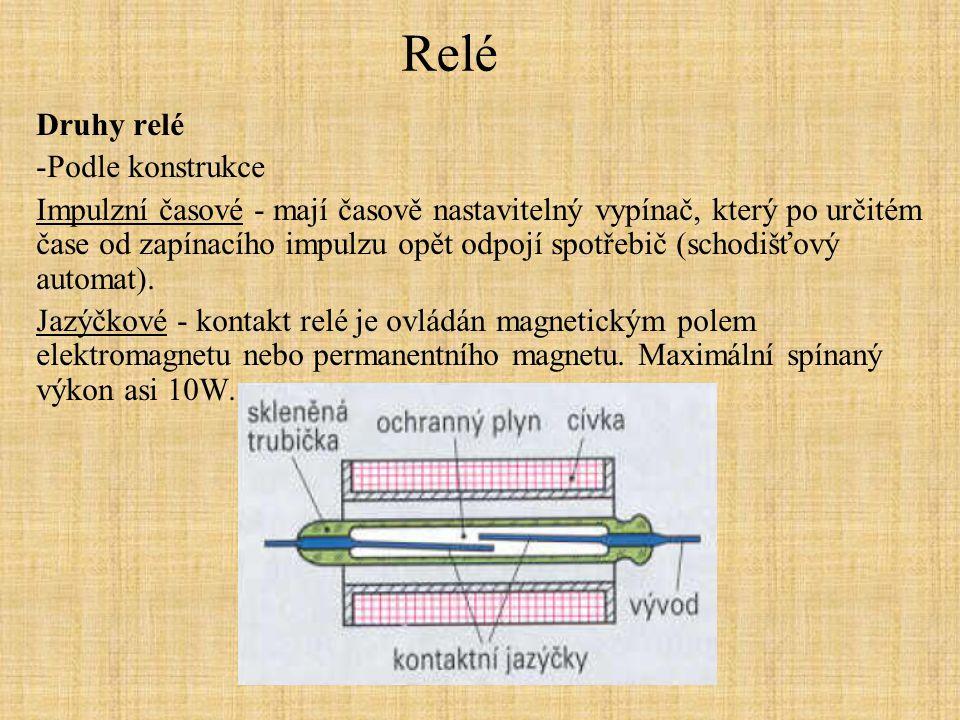 Relé Druhy relé -Podle konstrukce Impulzní časové - mají časově nastavitelný vypínač, který po určitém čase od zapínacího impulzu opět odpojí spotřebi