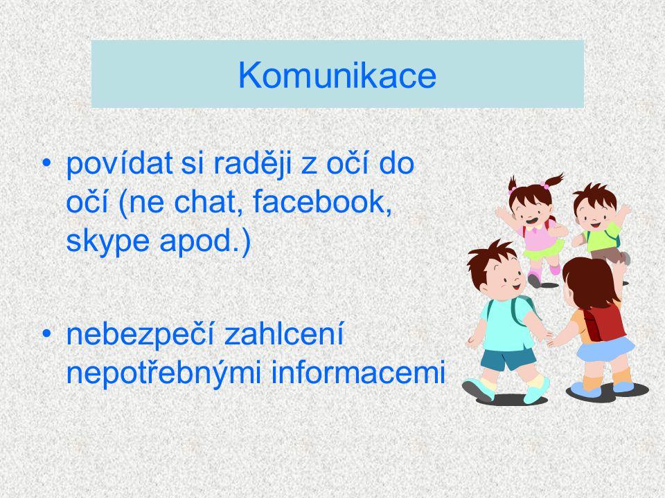 povídat si raději z očí do očí (ne chat, facebook, skype apod.) nebezpečí zahlcení nepotřebnými informacemi Komunikace