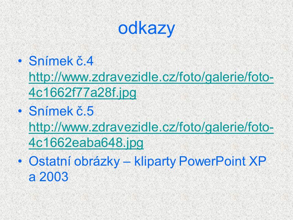 odkazy Snímek č.4 http://www.zdravezidle.cz/foto/galerie/foto- 4c1662f77a28f.jpg http://www.zdravezidle.cz/foto/galerie/foto- 4c1662f77a28f.jpg Snímek