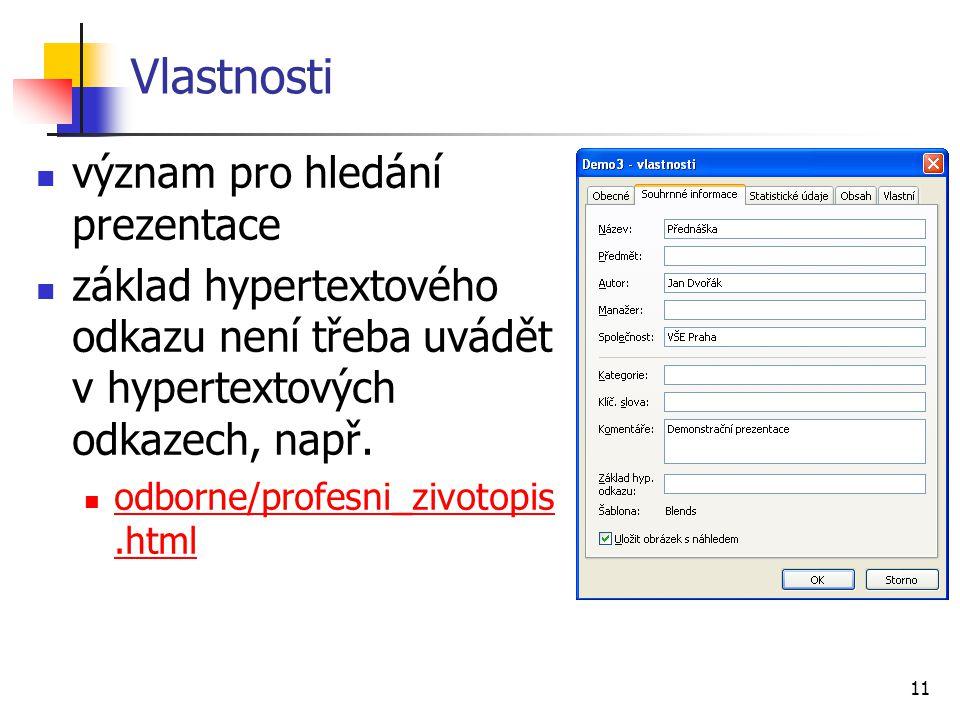 11 Vlastnosti význam pro hledání prezentace základ hypertextového odkazu není třeba uvádět v hypertextových odkazech, např. odborne/profesni_zivotopis