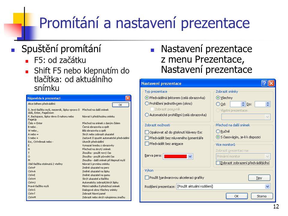 12 Promítání a nastavení prezentace Spuštění promítání F5: od začátku Shift F5 nebo klepnutím do tlačítka: od aktuálního snímku Nastavení prezentace z