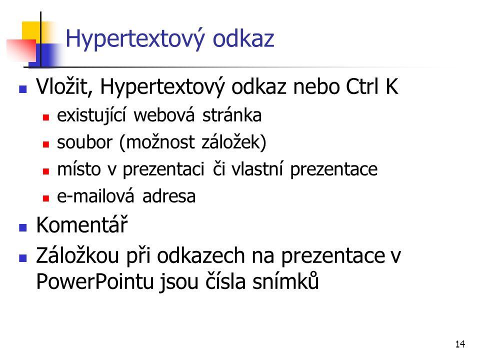 14 Hypertextový odkaz Vložit, Hypertextový odkaz nebo Ctrl K existující webová stránka soubor (možnost záložek) místo v prezentaci či vlastní prezenta