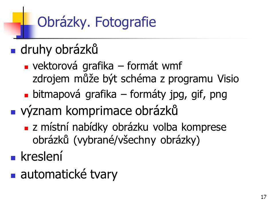 17 Obrázky. Fotografie druhy obrázků vektorová grafika – formát wmf zdrojem může být schéma z programu Visio bitmapová grafika – formáty jpg, gif, png