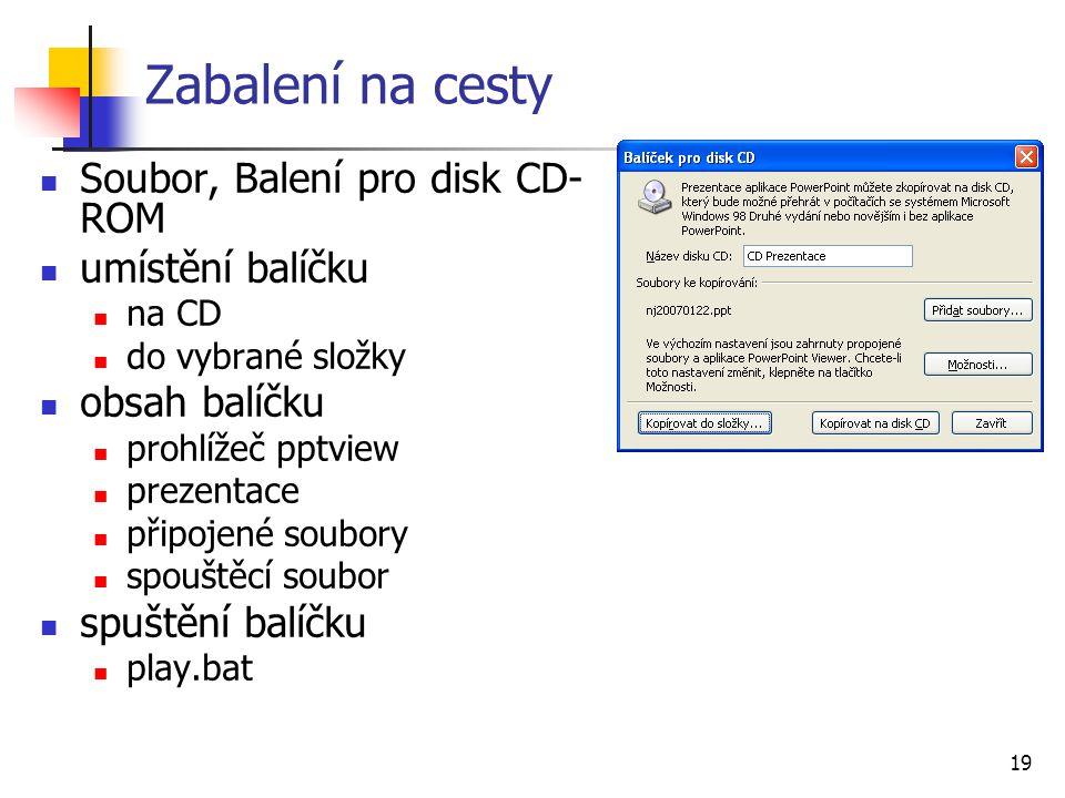 19 Zabalení na cesty Soubor, Balení pro disk CD- ROM umístění balíčku na CD do vybrané složky obsah balíčku prohlížeč pptview prezentace připojené sou