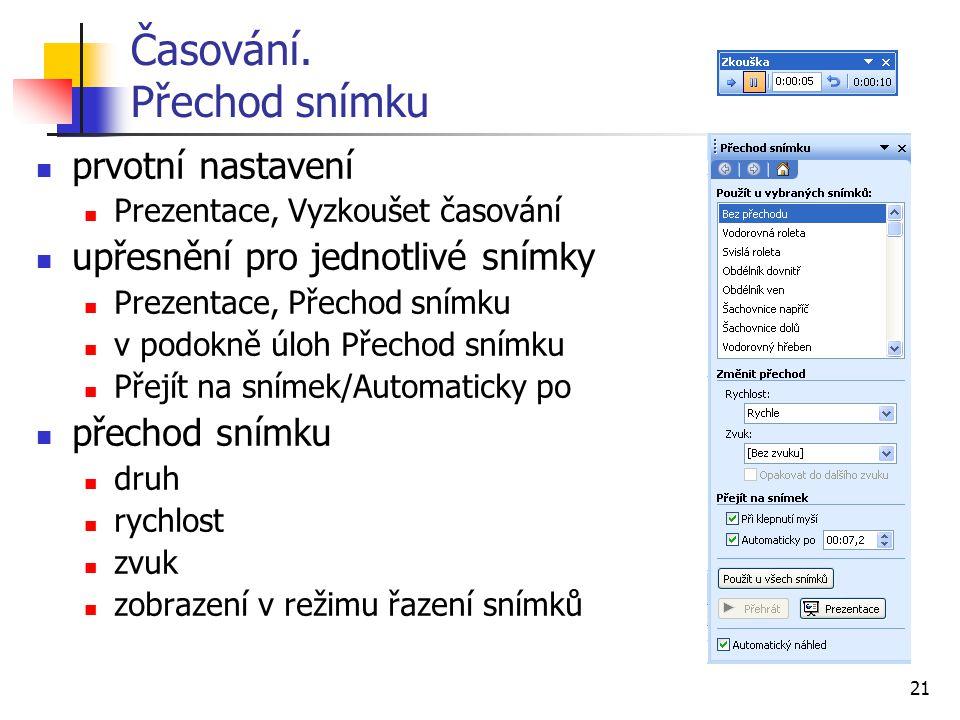 21 Časování. Přechod snímku prvotní nastavení Prezentace, Vyzkoušet časování upřesnění pro jednotlivé snímky Prezentace, Přechod snímku v podokně úloh