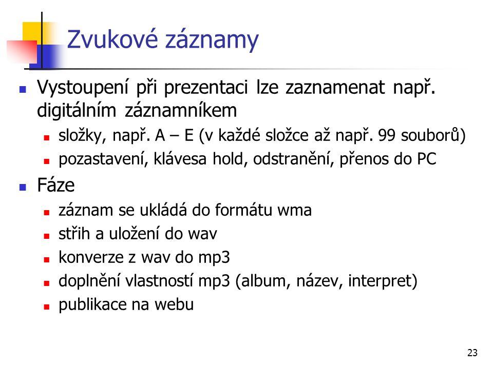 23 Zvukové záznamy Vystoupení při prezentaci lze zaznamenat např. digitálním záznamníkem složky, např. A – E (v každé složce až např. 99 souborů) poza