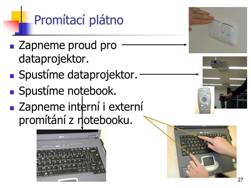 27 Promítací plátno Zapneme proud pro dataprojektor. Spustíme dataprojektor. Spustíme notebook. Zapneme interní i externí promítání z notebooku.