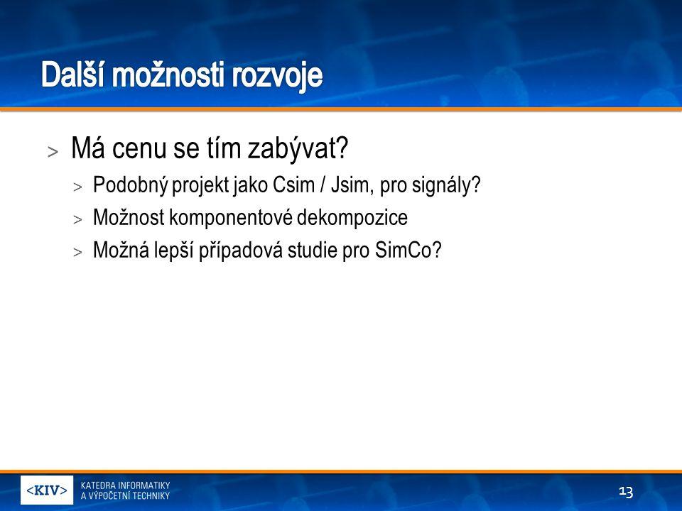 > Má cenu se tím zabývat. > Podobný projekt jako Csim / Jsim, pro signály.